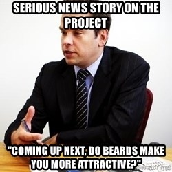 """Crappy Australian TV Programmer - serious news story on the project """"coming up next, do beards make you more attractive?"""""""