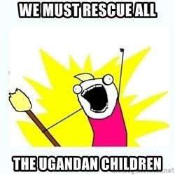 All the things - We must rescue all the ugandan children