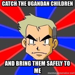 Professor Oak - Catch the ugandan children and bring them safely to me