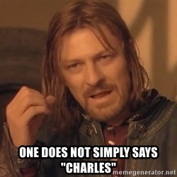 """Aragorn - One does not simply says """"charles"""""""