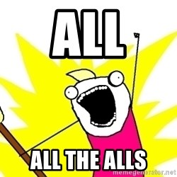 X ALL THE THINGS - all ALL the alls