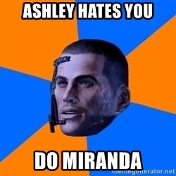 Chilled out Shepard - Ashley hates you do miranda