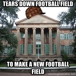 Scumbag College - tears down football field To make a new football field