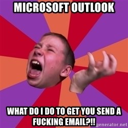 Sasha Hater2 - MICROSOFT OUTLOOK WHAT DO I DO TO GET YOU SEND A FUCKING EMAIL?!!