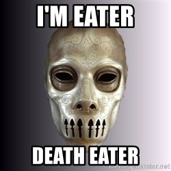 Typical Death Eater - I'm Eater Death eater