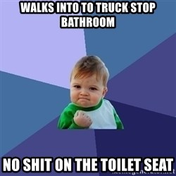 Success Kid - walks into to truck stop bathroom no shit on the TOILET seat
