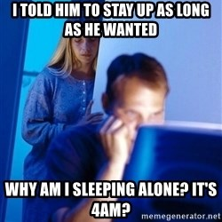 Redditors Wife - I told him to stay up as long as he wanted why am I sleeping alone? it's 4AM?