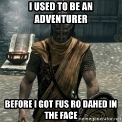 skyrim whiterun guard - I used to be an adventurer before i got fus ro dahed in the face