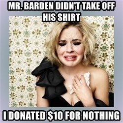Crying Girl - Mr. Barden didn't take off his shirt i donated $10 for nothing