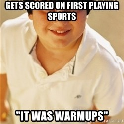 """Annoying Childhood Friend - Gets scored on first playing sports """"It was warmups"""""""