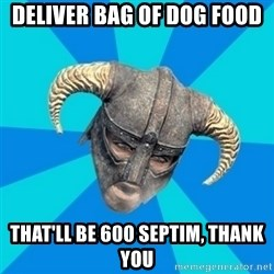 skyrim stan - Deliver bag of dog food that'll be 600 septim, thank you