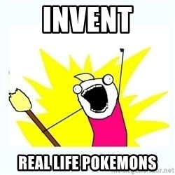 All the things - invent real life pokemons