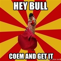 Typical_Spain - hey bull  coem and get it