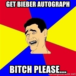 journalist - get bieber autograph bitch please....