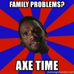 Jurrahcaine - Family Problems? Axe time