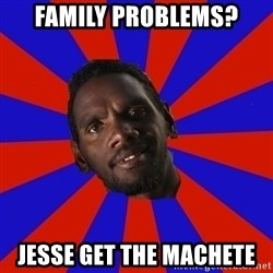 Jurrahcaine - Family Problems? Jesse GET THE MACHETE