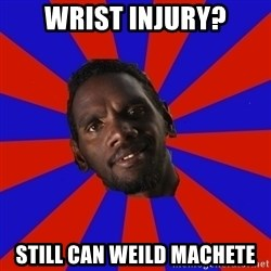 Jurrahcaine - Wrist Injury? Still can weild machete