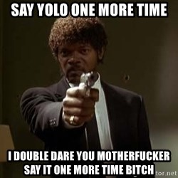 Jules Pulp Fiction - Say yolo one more time i double dare you motherfucker say it one more time bitch