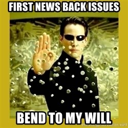 neo - First news back issues bend to my will