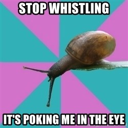Synesthete Snail - STOP WHISTLING It's poking me in the eye