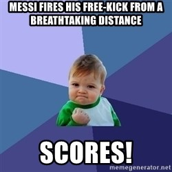 Success Kid - messi fires his free-kick from a breathtaking distance scores!