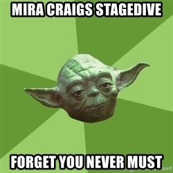 Advice Yoda Gives - mira craigs stagedive forget you never must