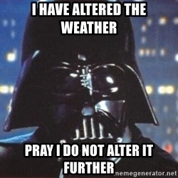 Darth Vader - i have altered the weather pray i do not alter it further