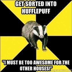 "PuffBadger - Get sorted into Hufflepuff ""I must be too awesome for the other houses!"""
