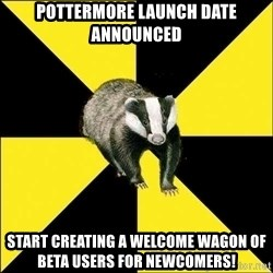 PuffBadger - pottermore launch date announced start creating a welcome wagon of beta users for newcomers!