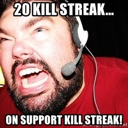 Angry Gamer - 20 kill streak... on support kill streak!