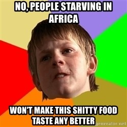Angry School Boy - No, people starving in africa won't make this shitty food taste any better