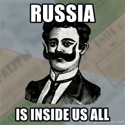 Old russian advisor - Russia Is inside us all