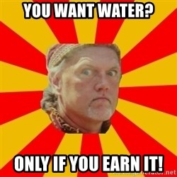 Angry Gypsy Man - You want water? Only if you earn it!
