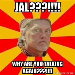 Angry Gypsy Man - jal???!!!! why are you talking again???!!!!