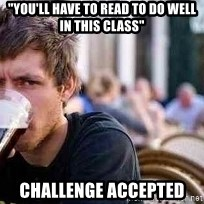 """The Lazy College Senior - """"you'll have to read to do well in this class"""" Challenge Accepted"""