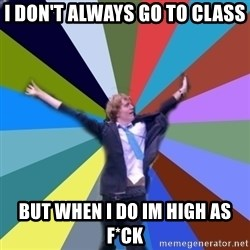 Stoner Joe - I don't always go to class but when i do im high as f*ck