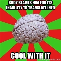 Good Guy Brain - Body blames him for its inability to translate info Cool with it