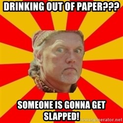 Angry Gypsy Man - Drinking out of paper??? someone is gonna get slapped!