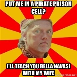 Angry Gypsy Man - Put me in a pirate prison cell? I'll teach you Bella Navasi with my WIFE