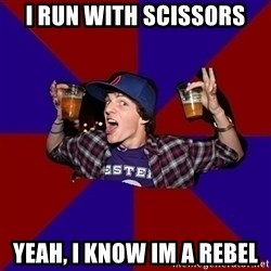 Sunny Student - i run with scissors yeah, i know im a rebel
