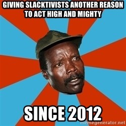 Kony 2012 DD - Giving slacktivists another reason to act high and mighty since 2012