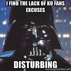 Darth Vader - I find the lack of KU Fans excuses Disturbing