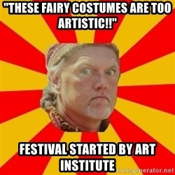 """Angry Gypsy Man - """"These fairy costumes are too artistic!!"""" Festival started by art institute"""