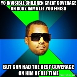 Kanye Finish - YO INVISIBLE CHILDREN GREAT COVERAGE ON KONY IMMA LET YOU FINISH BUT CNN HAD THE BEST COVERAGE ON HIM OF ALL TIME