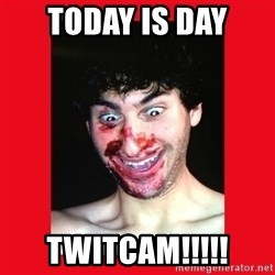 MarcusAndronicus - Today is day Twitcam!!!!!