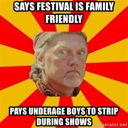 Angry Gypsy Man - says festival is family friendly Pays underage boys to strip during shows