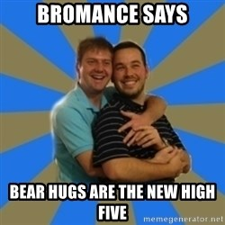 Stanimal - Bromance saYs Bear hugs are the new high five