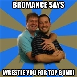 Stanimal - Bromance says wrestle you for tOp bunk!