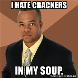 Successful Black Man - i hate crackers in my soup.