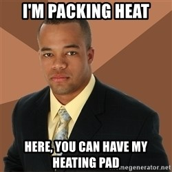 Successful Black Man - i'm packing heat here, you can have my heating pad